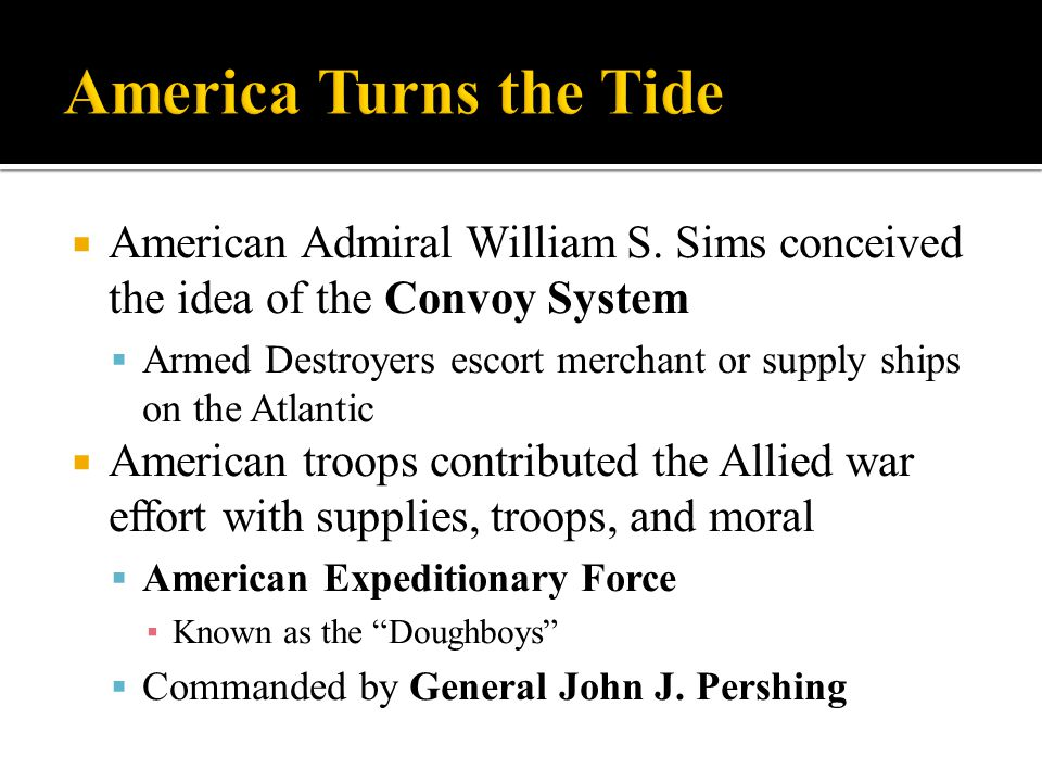 America Turns the Tide American Admiral William S. Sims conceived the idea of the Convoy System.