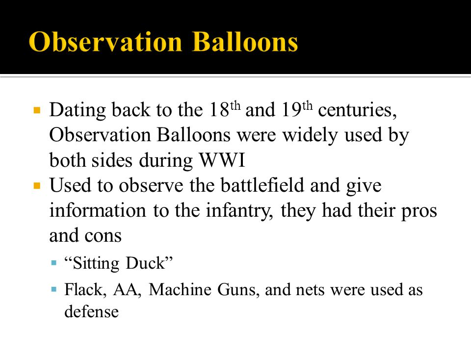 Observation Balloons Dating back to the 18th and 19th centuries, Observation Balloons were widely used by both sides during WWI.