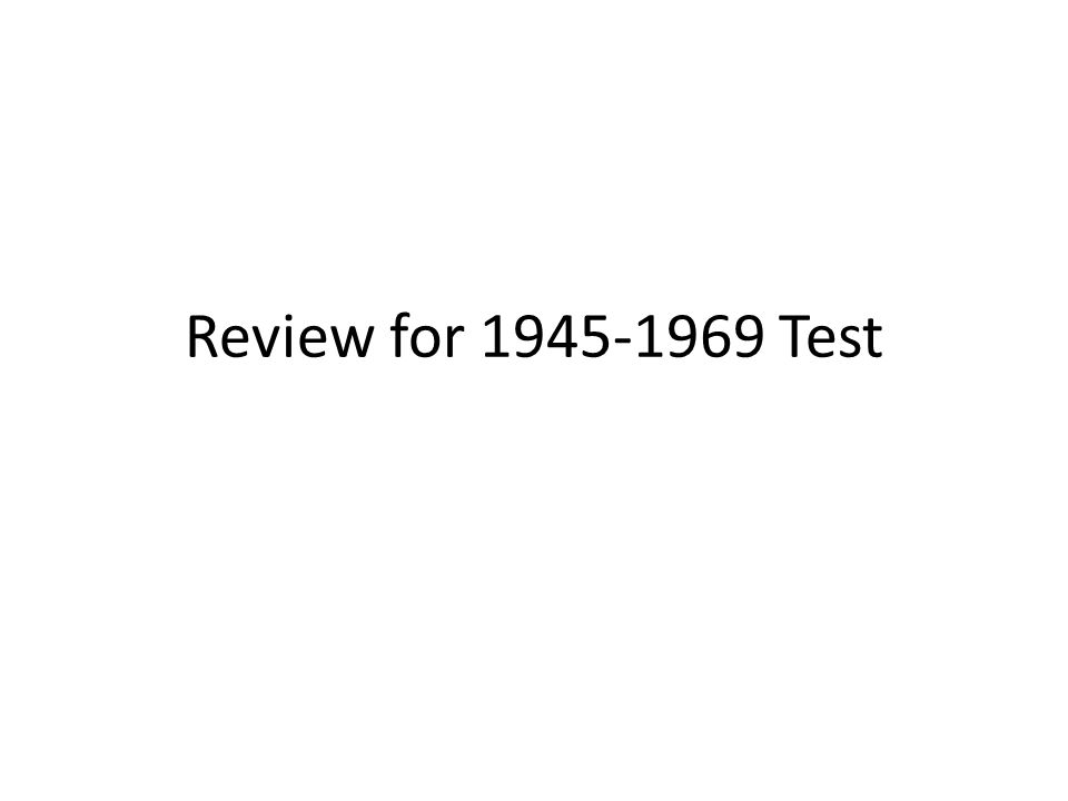 Review for 1945-1969 Test