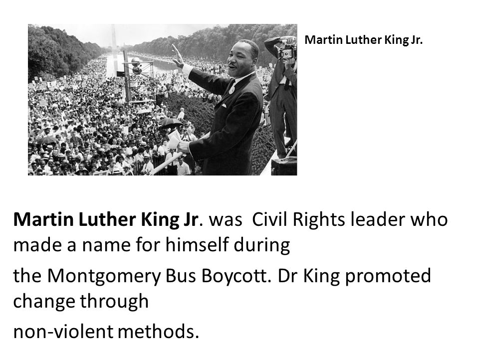 the Montgomery Bus Boycott. Dr King promoted change through