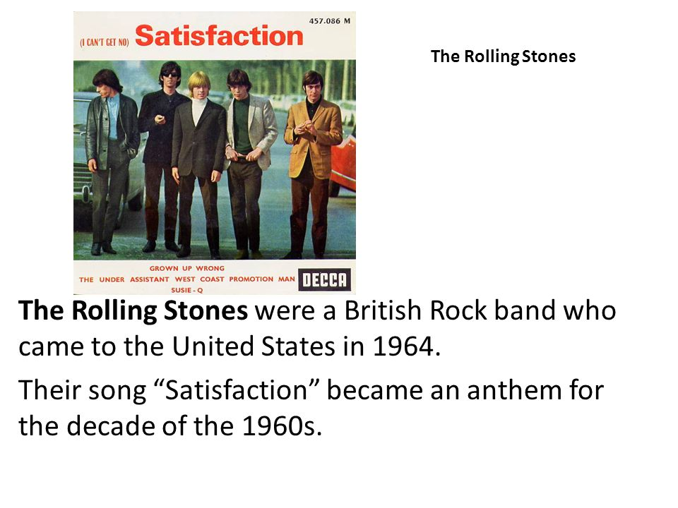 The Rolling Stones The Rolling Stones were a British Rock band who came to the United States in 1964.