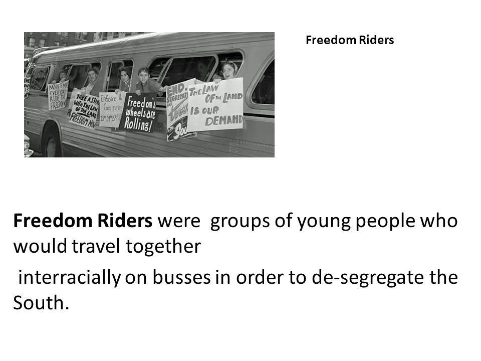 Freedom Riders were groups of young people who would travel together