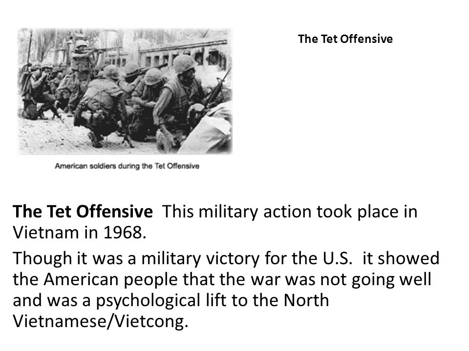 The Tet Offensive This military action took place in Vietnam in 1968.