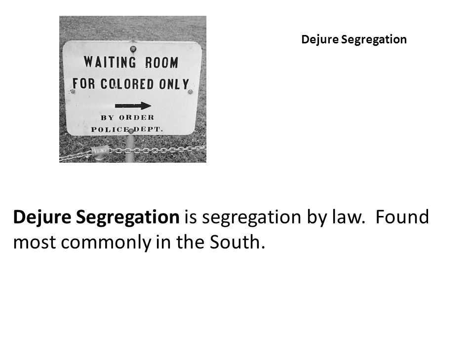 Dejure Segregation Dejure Segregation is segregation by law. Found most commonly in the South.