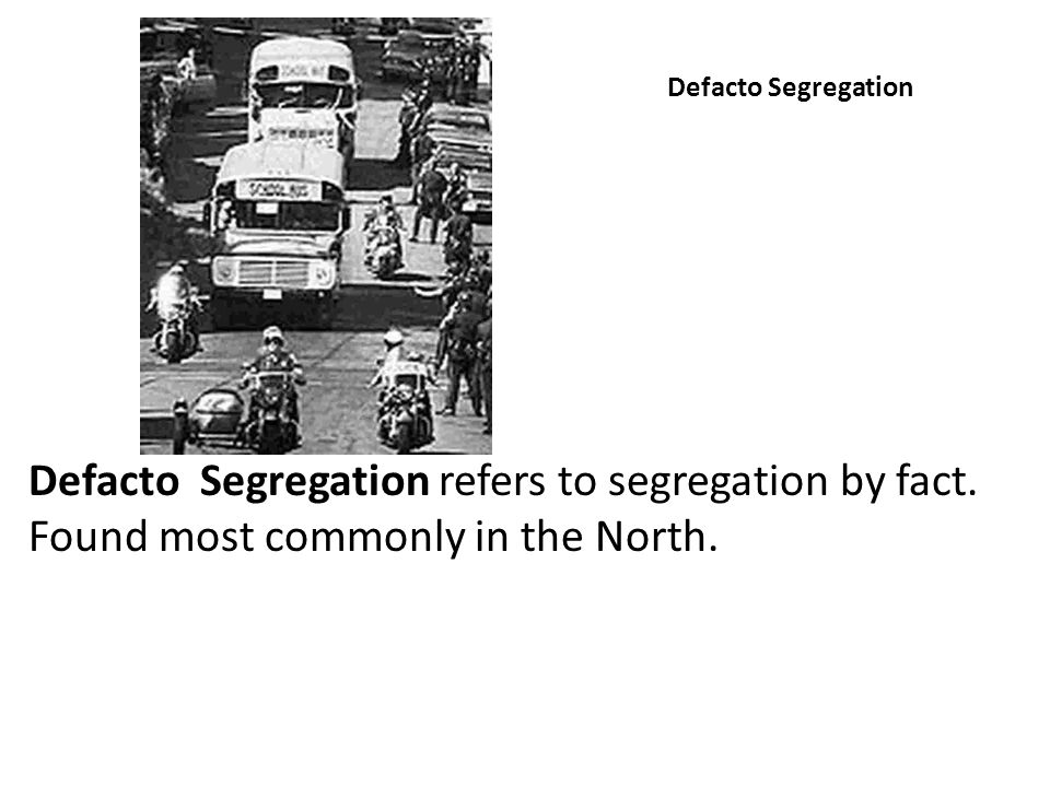 Defacto Segregation Defacto Segregation refers to segregation by fact.