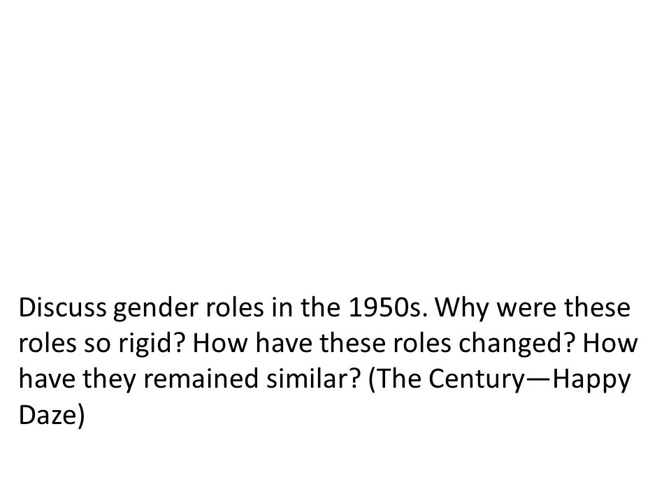 Discuss gender roles in the 1950s. Why were these roles so rigid