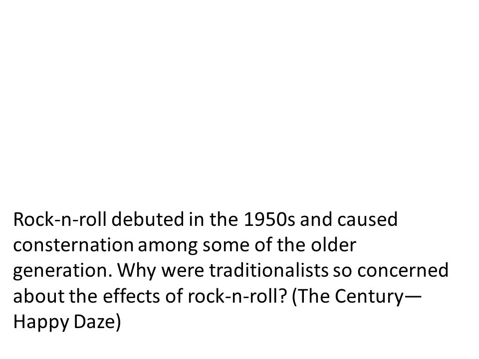 Rock-n-roll debuted in the 1950s and caused consternation among some of the older generation.