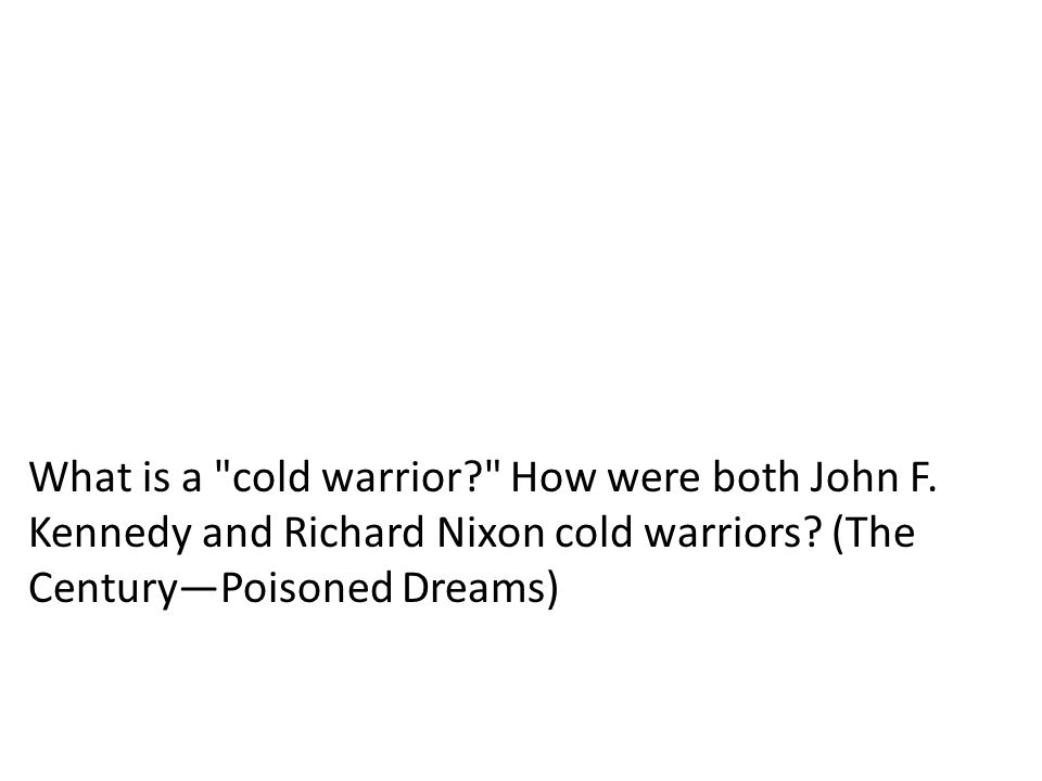 What is a cold warrior. How were both John F