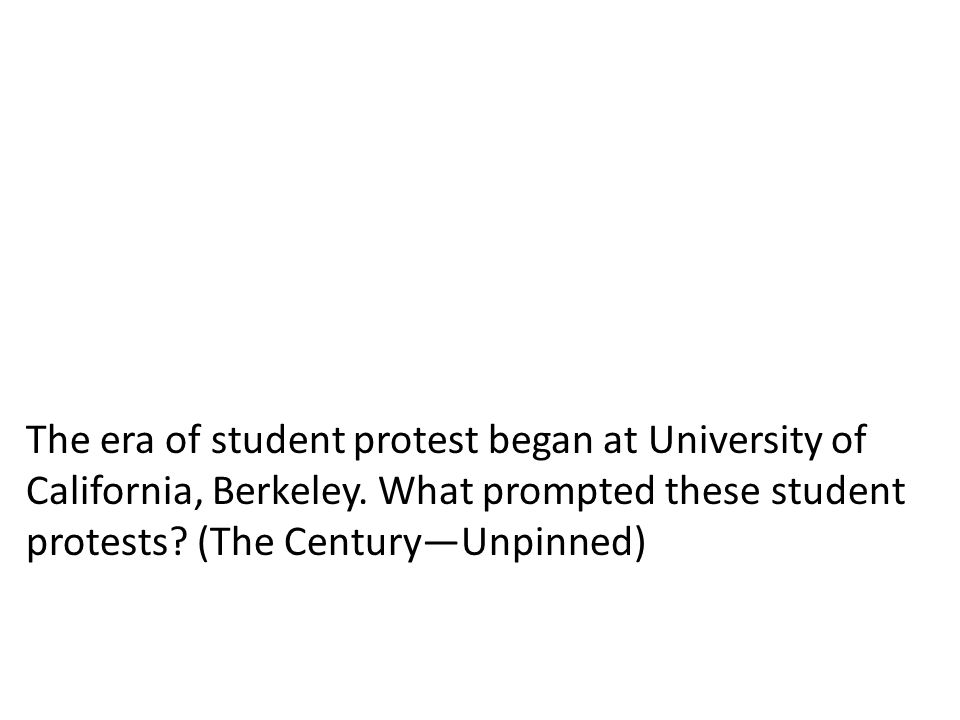 The era of student protest began at University of California, Berkeley