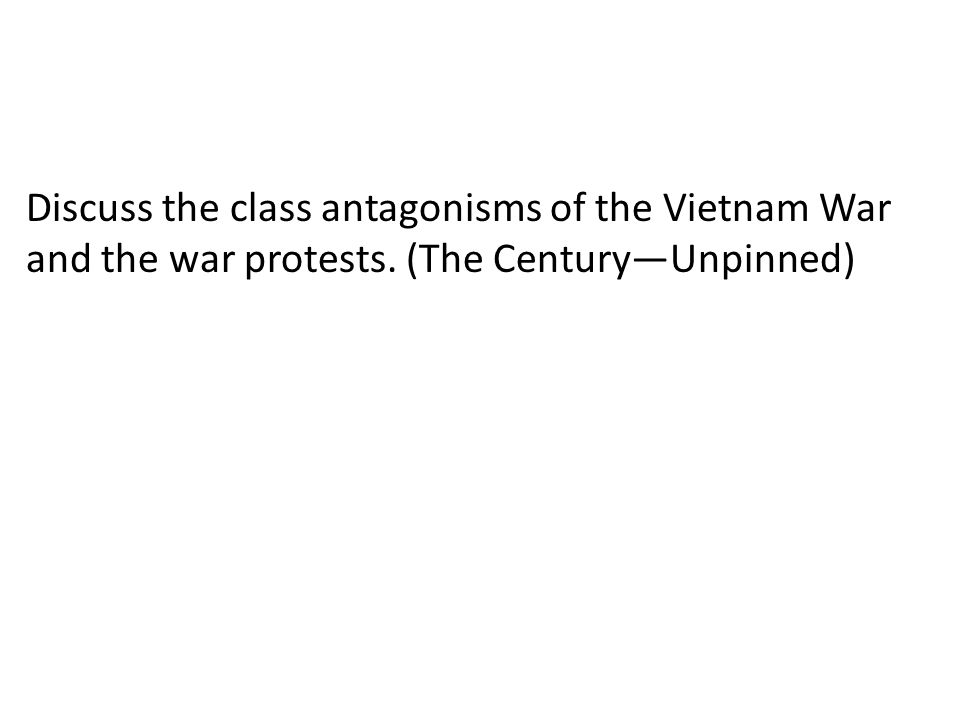 Discuss the class antagonisms of the Vietnam War and the war protests