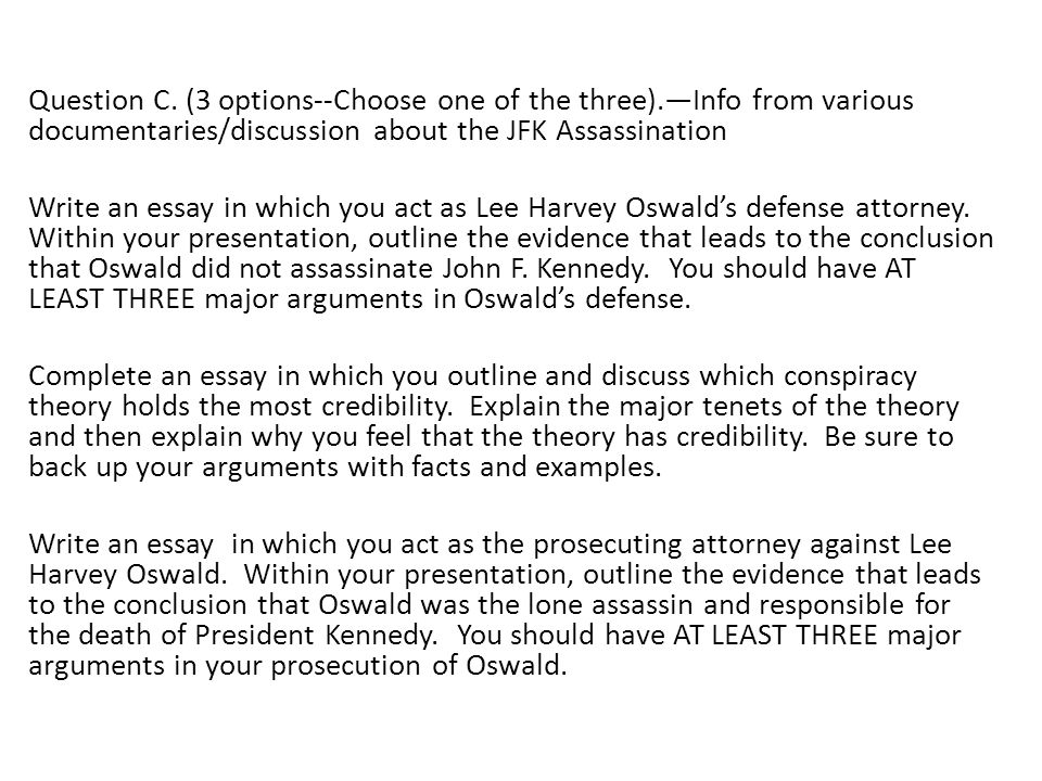 Question C. (3 options--Choose one of the three).—Info from various documentaries/discussion about the JFK Assassination.