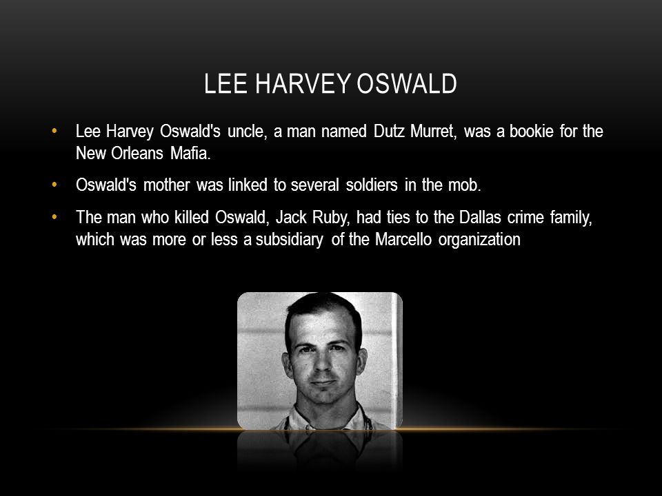 Lee Harvey Oswald Lee Harvey Oswald s uncle, a man named Dutz Murret, was a bookie for the New Orleans Mafia.