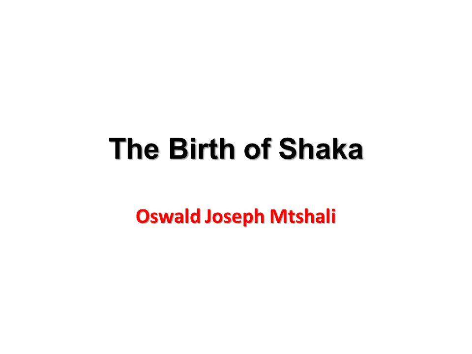 The Birth of Shaka Oswald Joseph Mtshali