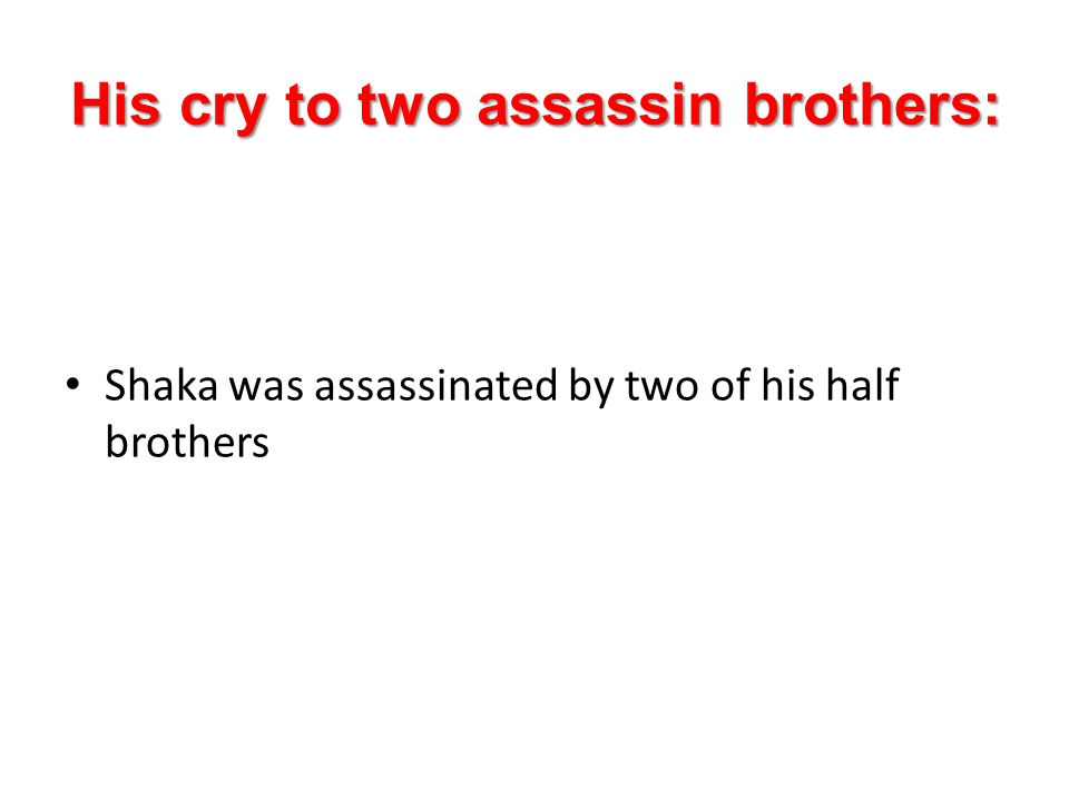 His cry to two assassin brothers: