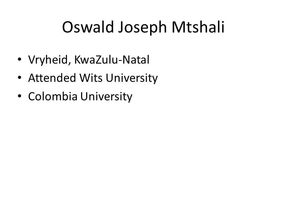 Oswald Joseph Mtshali Vryheid, KwaZulu-Natal Attended Wits University