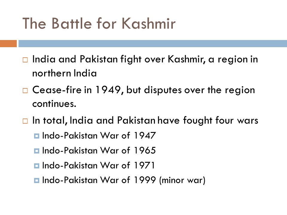 The Battle for Kashmir India and Pakistan fight over Kashmir, a region in northern India.