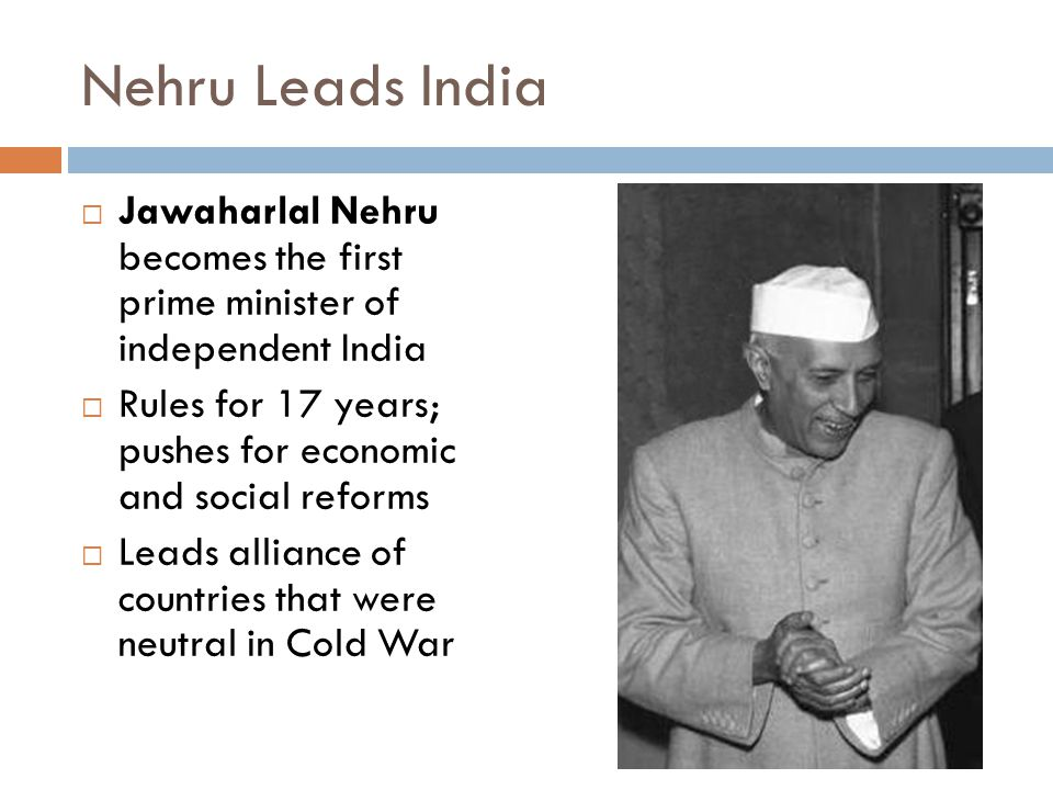 Nehru Leads India Jawaharlal Nehru becomes the first prime minister of independent India.