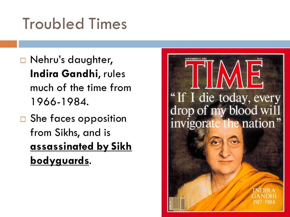 Troubled Times Nehru's daughter, Indira Gandhi, rules much of the time from 1966-1984.