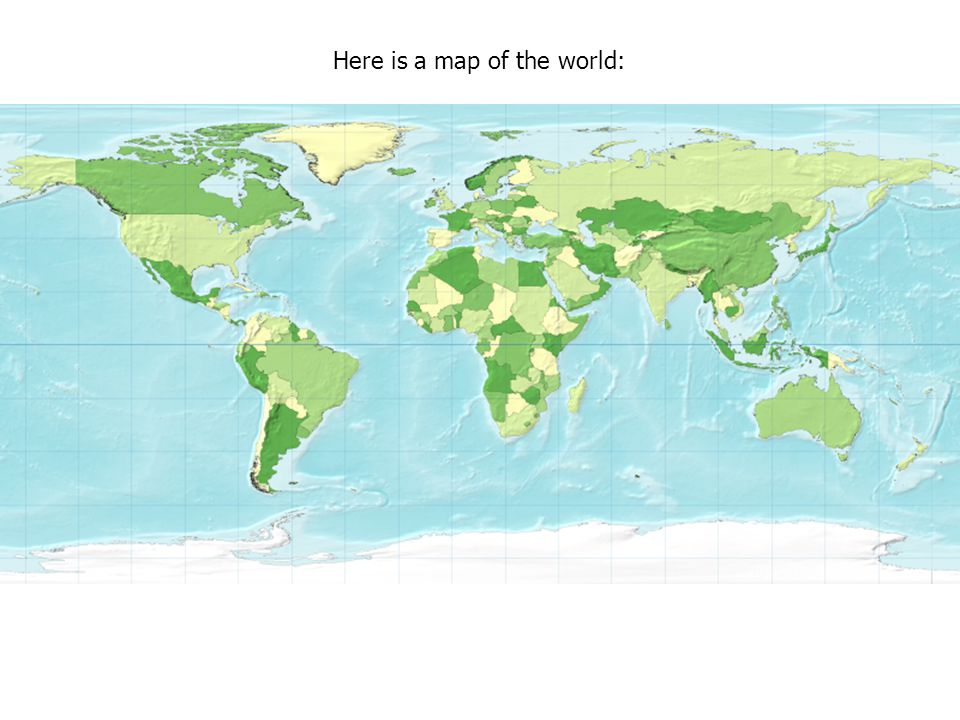 Here is a map of the world: