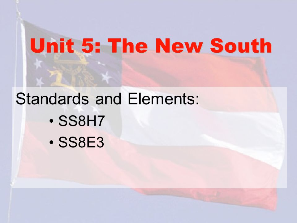 Unit 5: The New South Standards and Elements: SS8H7 SS8E3