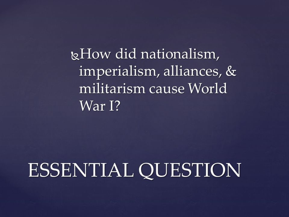 How did nationalism, imperialism, alliances, & militarism cause World War I