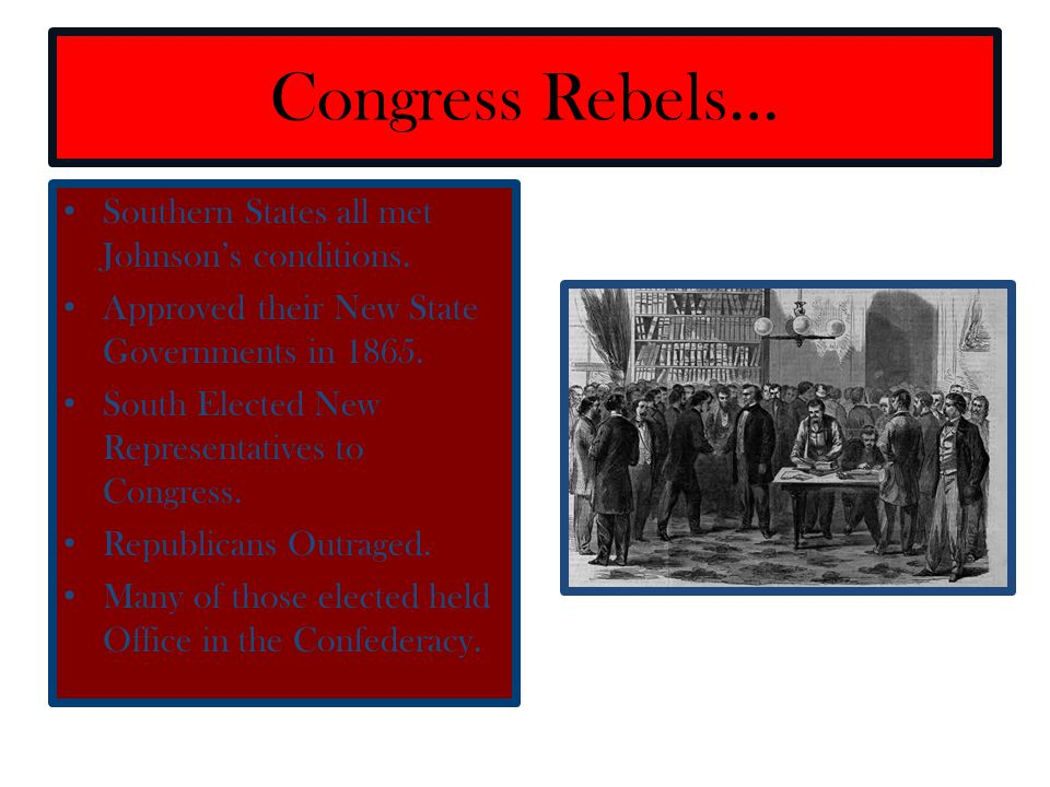 Congress Rebels… Southern States all met Johnson's conditions.