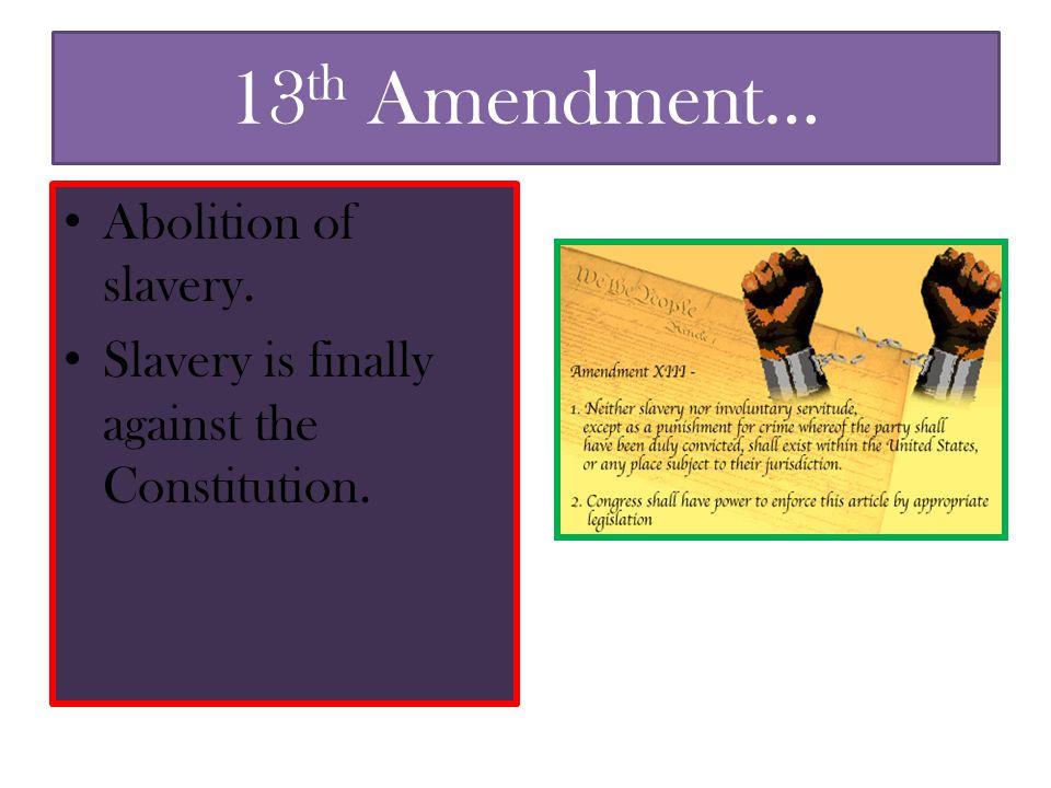 13th Amendment… Abolition of slavery.