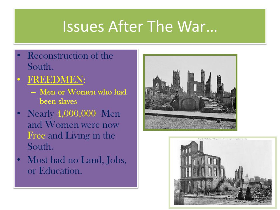 Issues After The War… Reconstruction of the South. FREEDMEN: