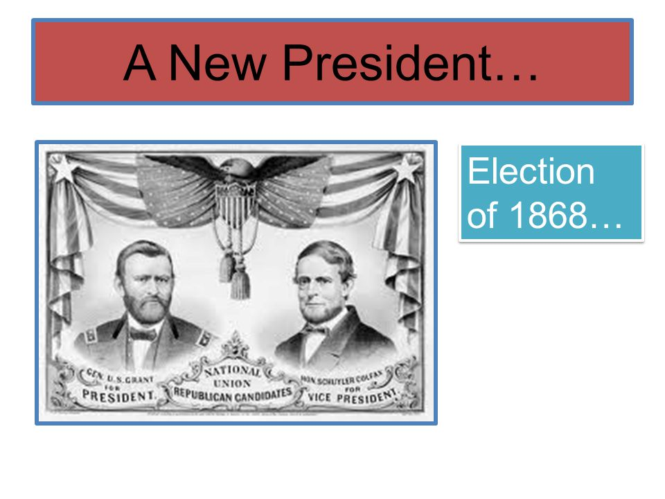 A New President… Election of 1868…