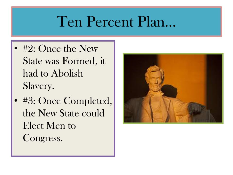 Ten Percent Plan… #2: Once the New State was Formed, it had to Abolish Slavery.