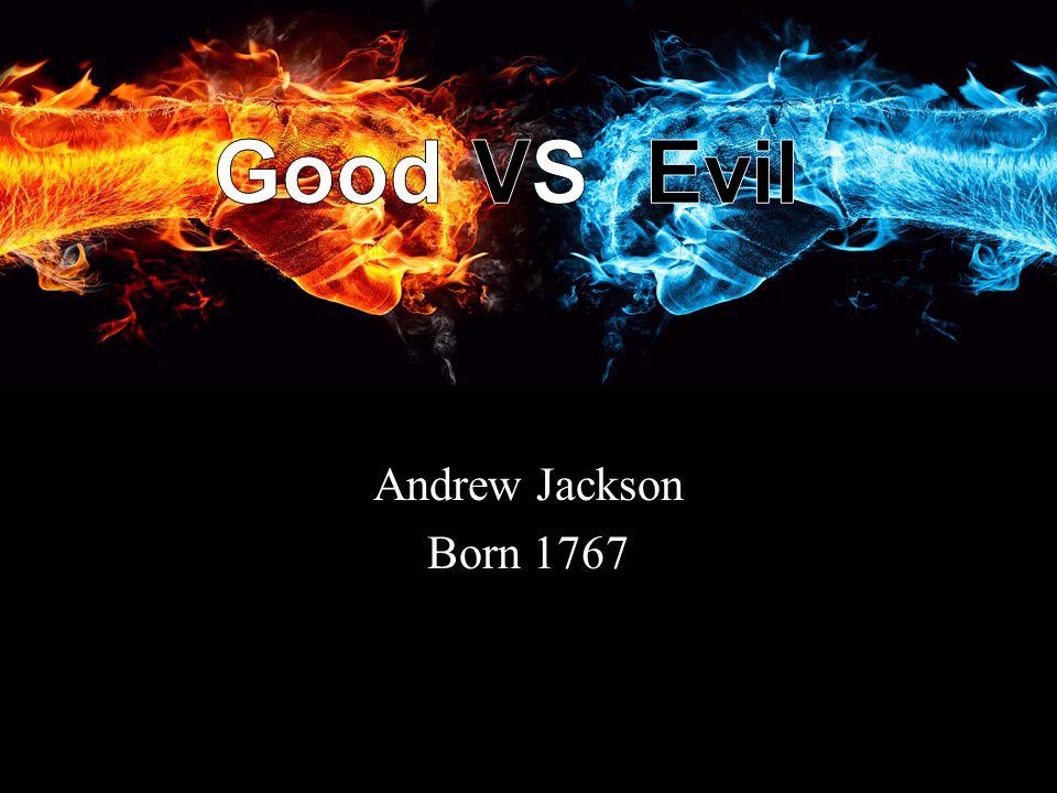 Andrew Jackson Born 1767 Jackson was called Common Mans President .