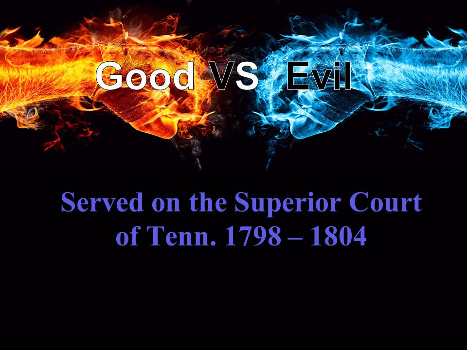 Served on the Superior Court of Tenn. 1798 – 1804