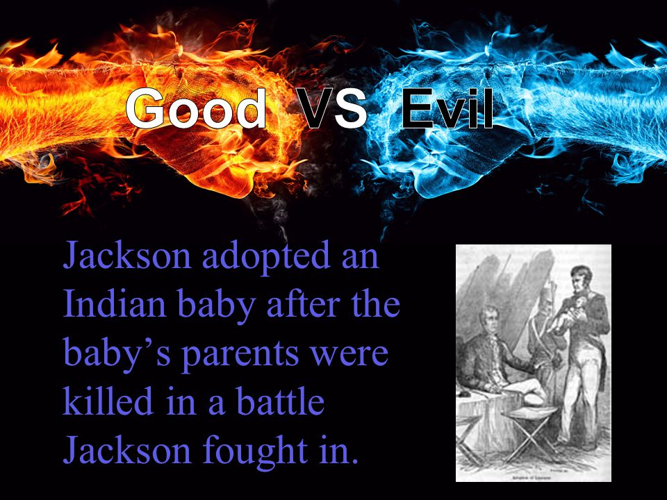 Jackson adopted an Indian baby after the baby's parents were killed in a battle Jackson fought in.
