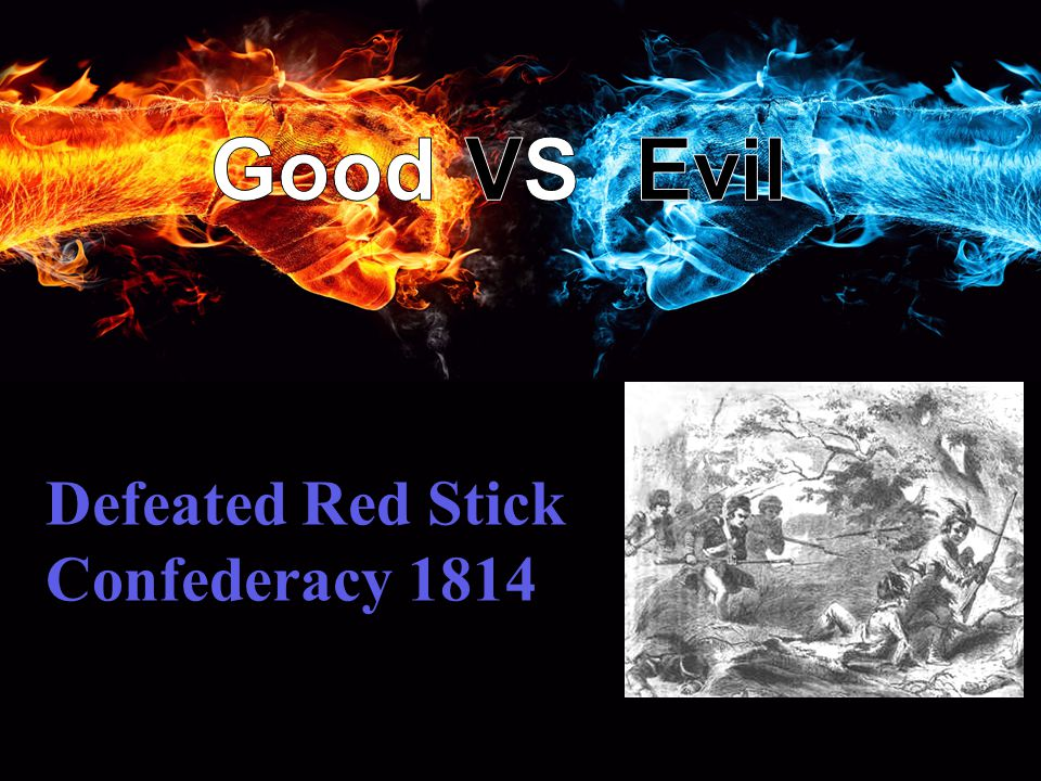 Defeated Red Stick Confederacy 1814