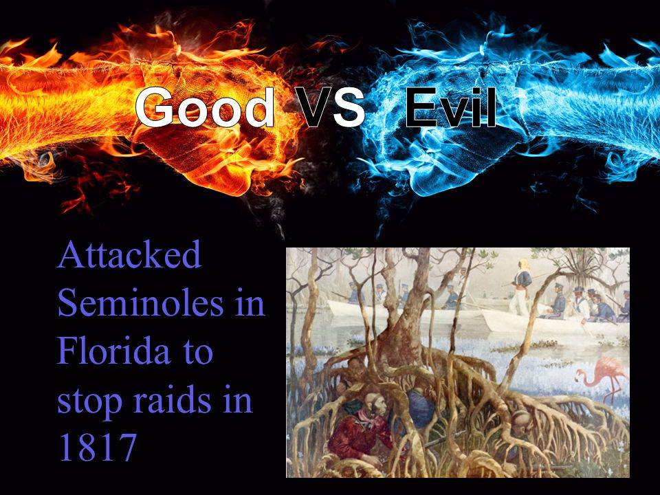 Attacked Seminoles in Florida to stop raids in 1817