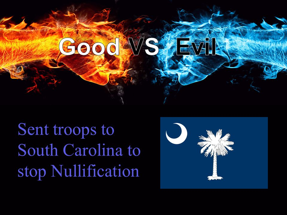 Sent troops to South Carolina to stop Nullification