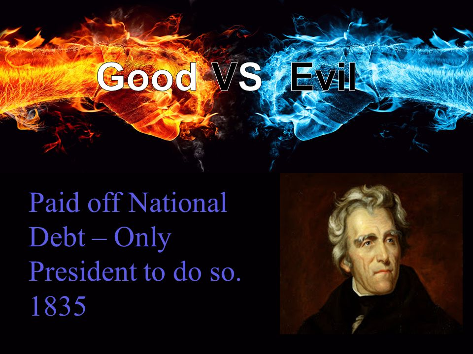 Paid off National Debt – Only President to do so. 1835