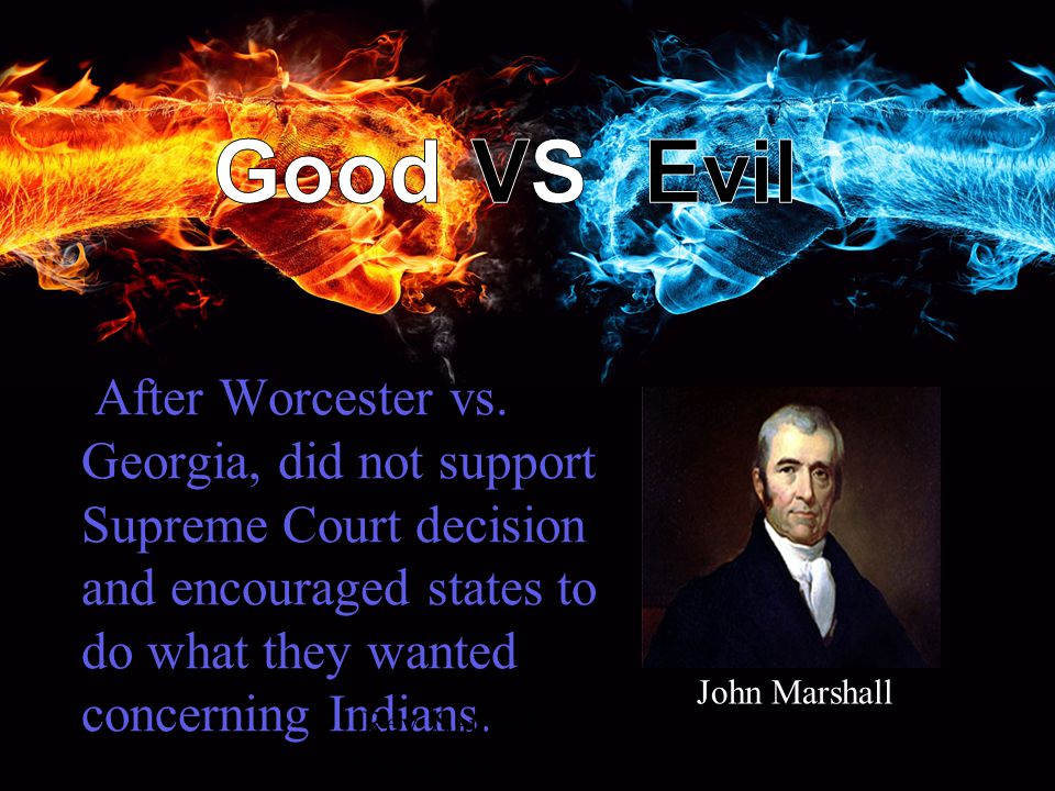 After Worcester vs. Georgia, did not support Supreme Court decision and encouraged states to do what they wanted concerning Indians.