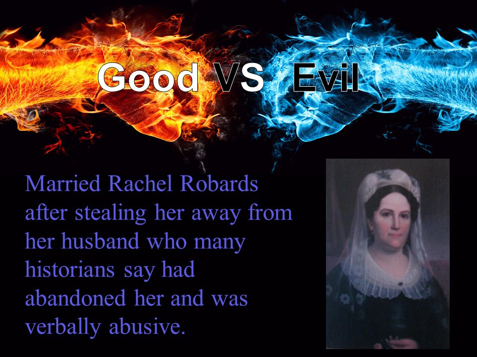 Married Rachel Robards after stealing her away from her husband who many historians say had abandoned her and was verbally abusive.