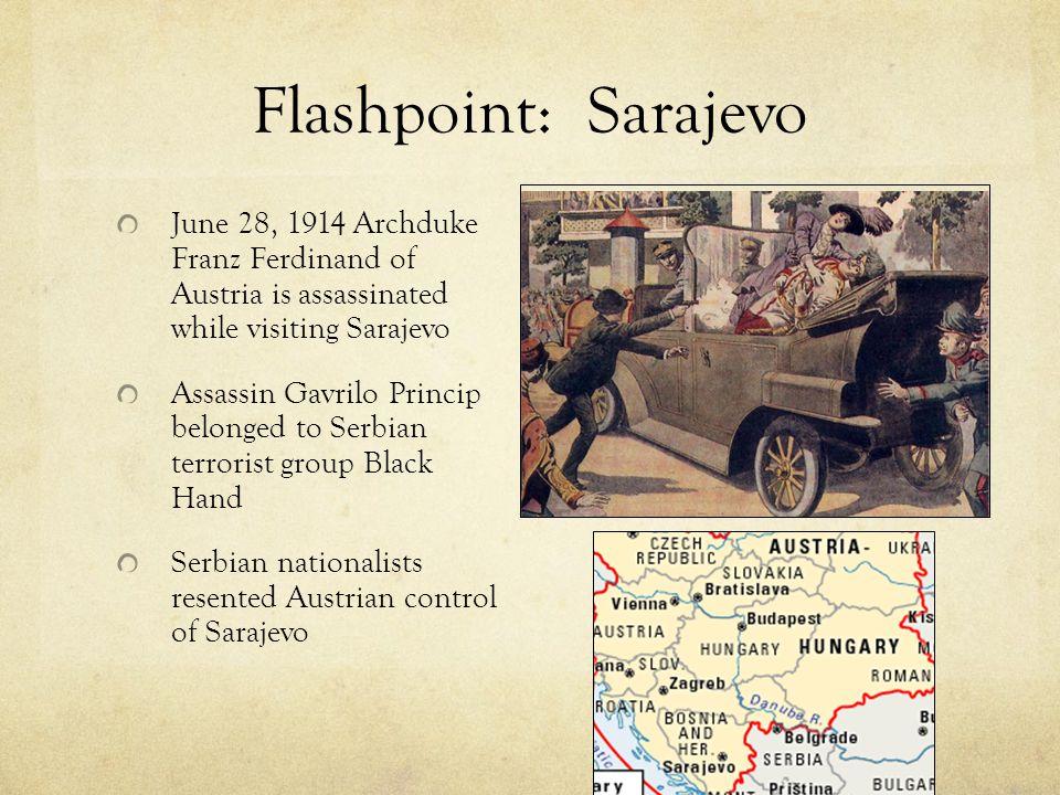 Flashpoint: Sarajevo June 28, 1914 Archduke Franz Ferdinand of Austria is assassinated while visiting Sarajevo.