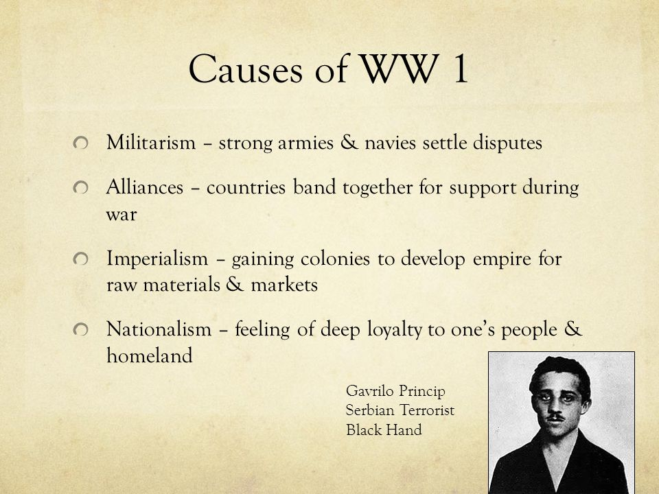 Causes of WW 1 Militarism – strong armies & navies settle disputes