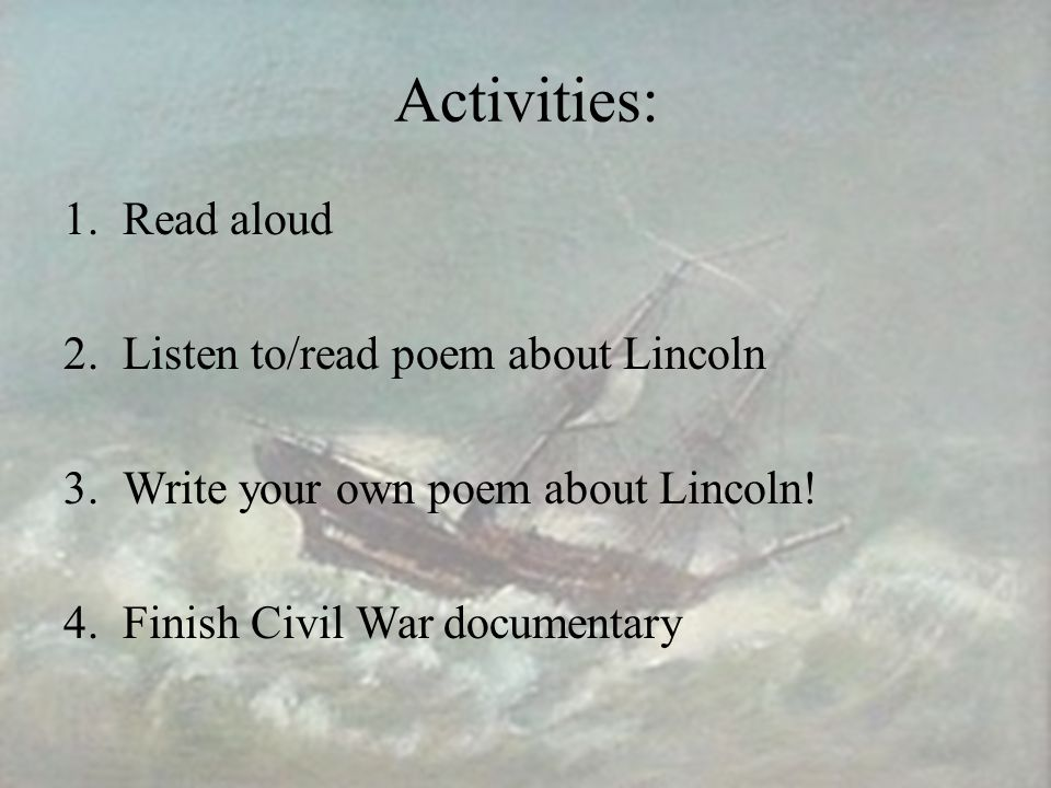 Activities: Read aloud Listen to/read poem about Lincoln