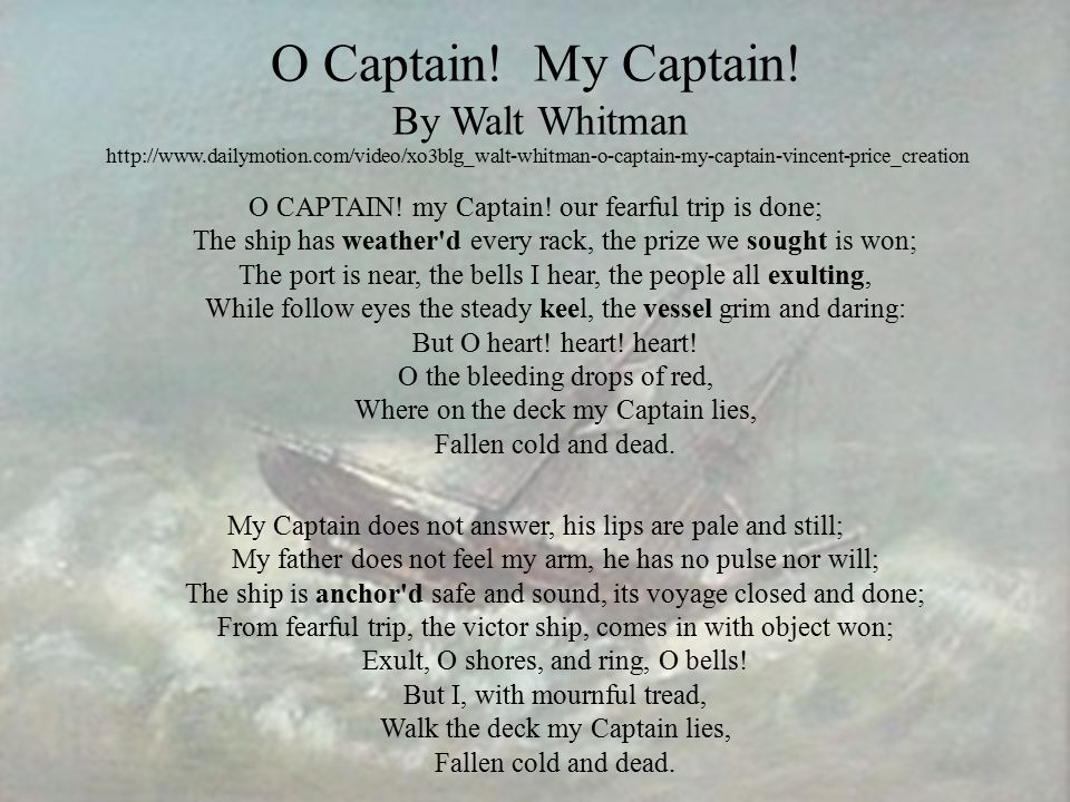 O Captain. My Captain. By Walt Whitman http://www. dailymotion