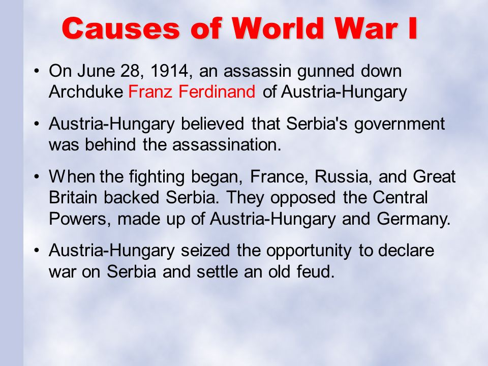 Causes of World War I On June 28, 1914, an assassin gunned down Archduke Franz Ferdinand of Austria-Hungary.