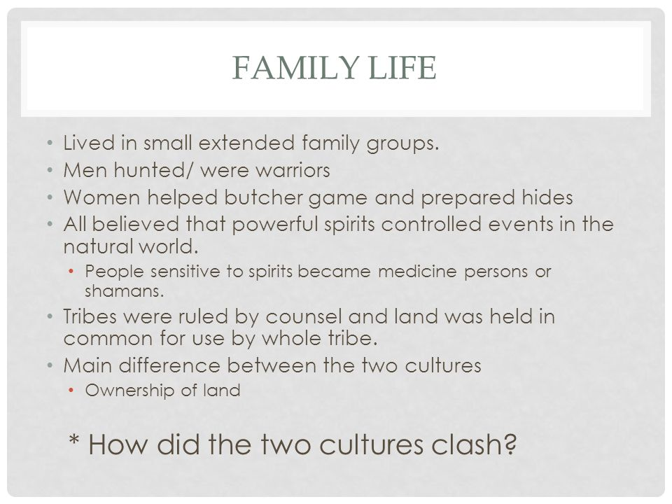 Family Life * How did the two cultures clash