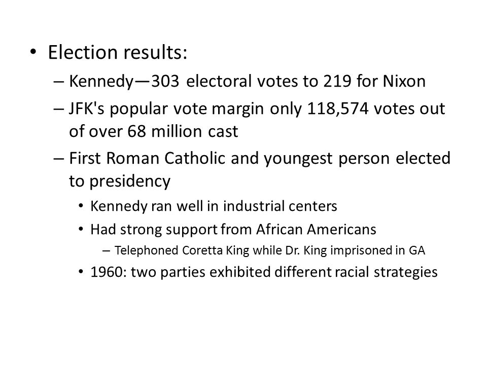 Election results: Kennedy—303 electoral votes to 219 for Nixon