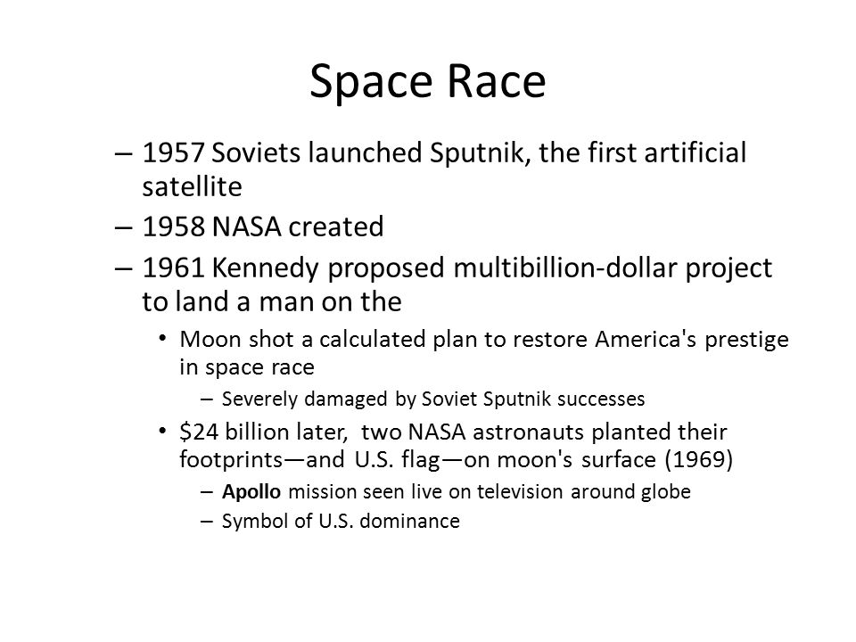 Space Race 1957 Soviets launched Sputnik, the first artificial satellite. 1958 NASA created.