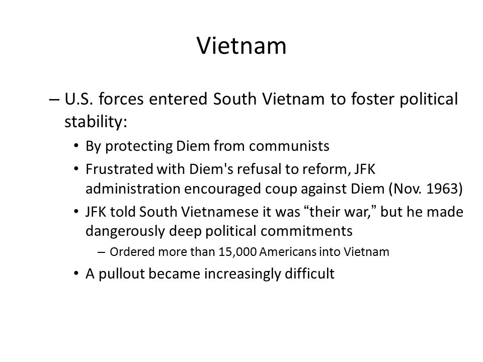 Vietnam U.S. forces entered South Vietnam to foster political stability: By protecting Diem from communists.