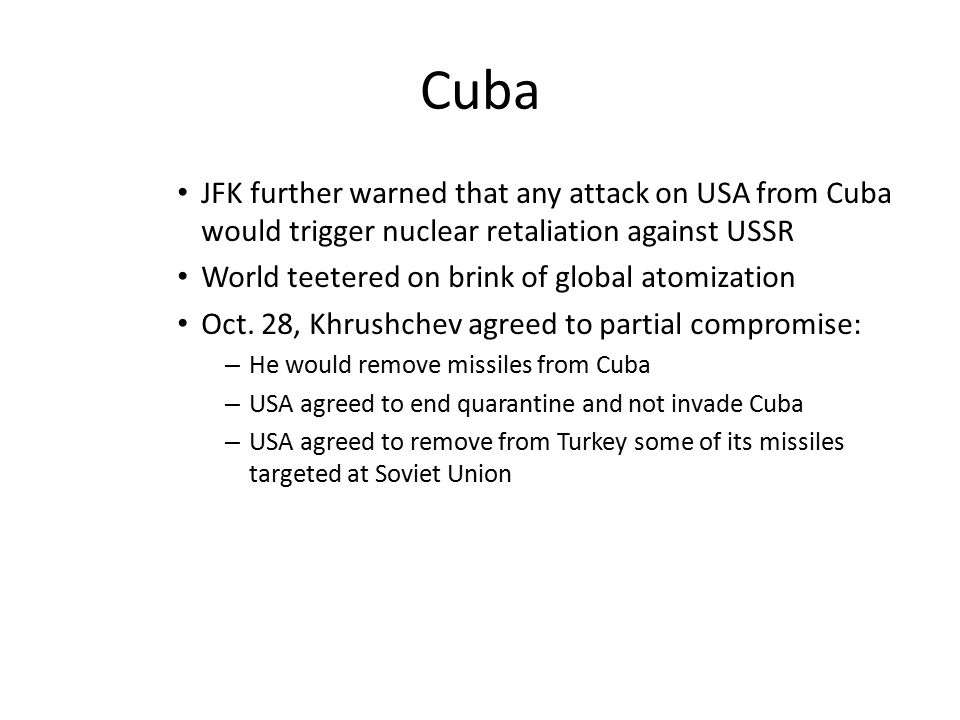 Cuba JFK further warned that any attack on USA from Cuba would trigger nuclear retaliation against USSR.