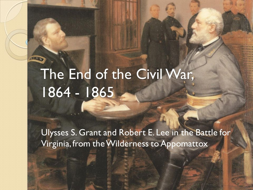 The End of the Civil War, 1864 - 1865